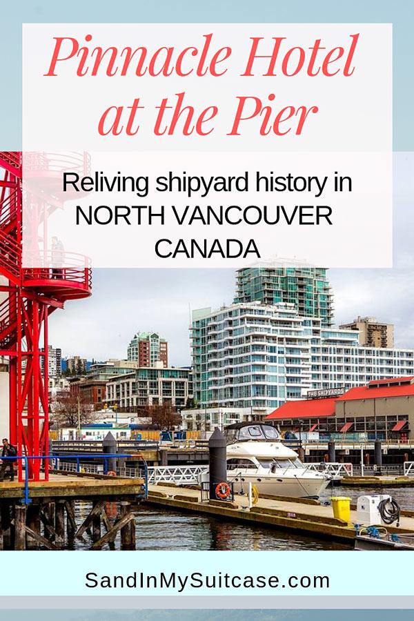 Pinnacle Hotel at the Pier and North Van's Shipyard History | Sand